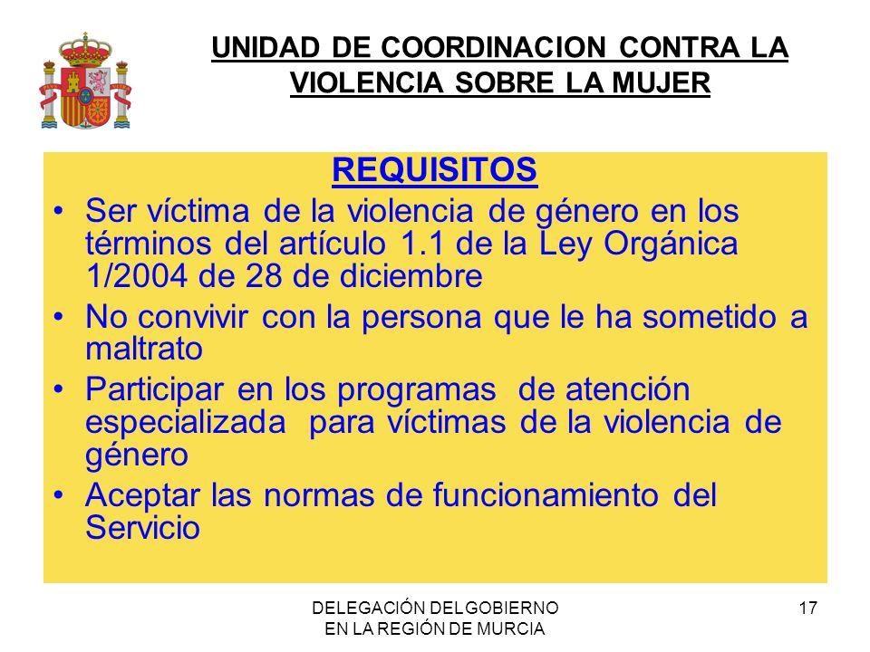 UNIDAD DE COORDINACION CONTRA LA VIOLENCIA SOBRE LA MUJER DELEGACIÓN DEL GOBIERNO EN LA REGIÓN DE MURCIA 17 REQUISITOS Ser víctima de la violencia de
