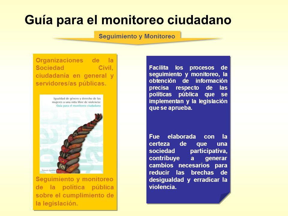 Guía para el monitoreo ciudadano Seguimiento y Monitoreo Organizaciones de la Sociedad Civil, ciudadanía en general y servidores/as públicas. Seguimie