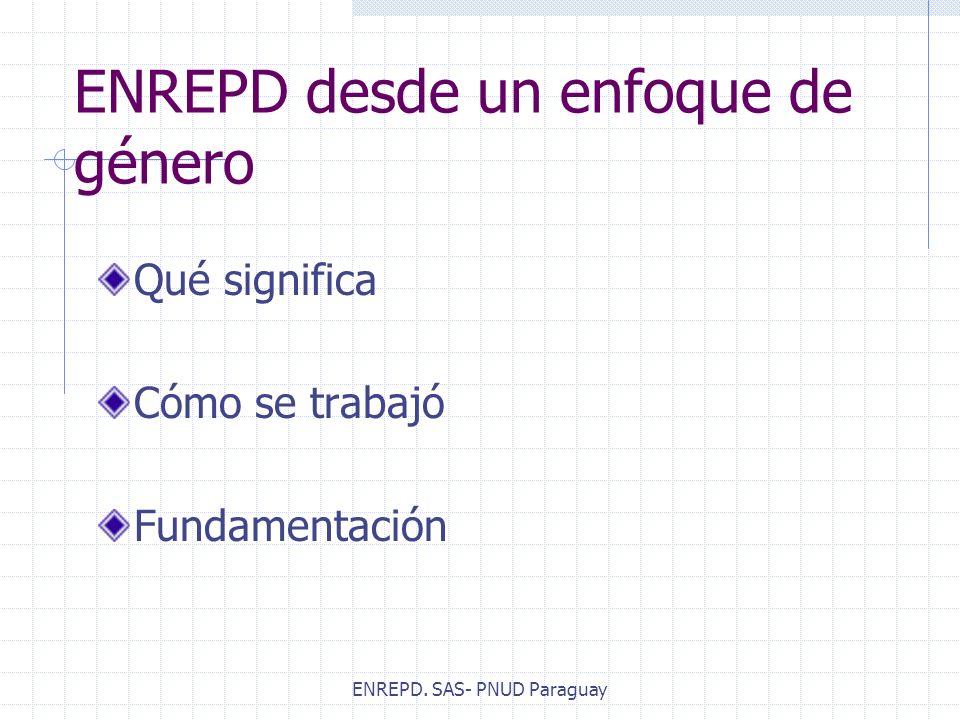 ENREPD. SAS- PNUD Paraguay ENREPD desde un enfoque de género Qué significa Cómo se trabajó Fundamentación