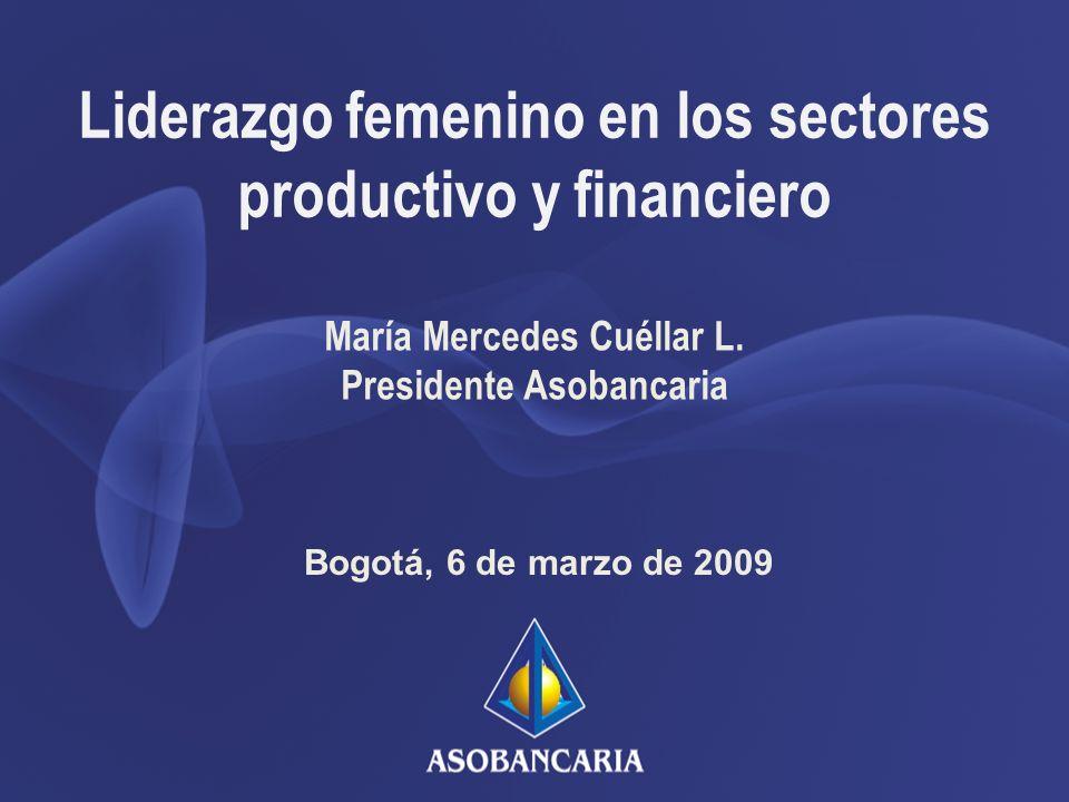 Liderazgo femenino en los sectores productivo y financiero Bogotá, 6 de marzo de 2009 María Mercedes Cuéllar L.