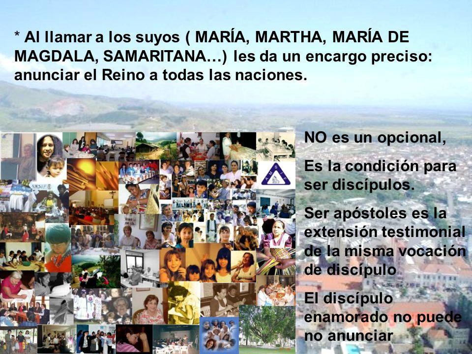 * Al llamar a los suyos ( MARÍA, MARTHA, MARÍA DE MAGDALA, SAMARITANA…) les da un encargo preciso: anunciar el Reino a todas las naciones. NO es un op