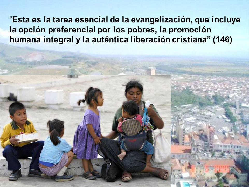 Esta es la tarea esencial de la evangelización, que incluye la opción preferencial por los pobres, la promoción humana integral y la auténtica liberac