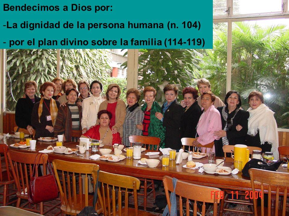 Bendecimos a Dios por: -La dignidad de la persona humana (n. 104) - por el plan divino sobre la familia (114-119)