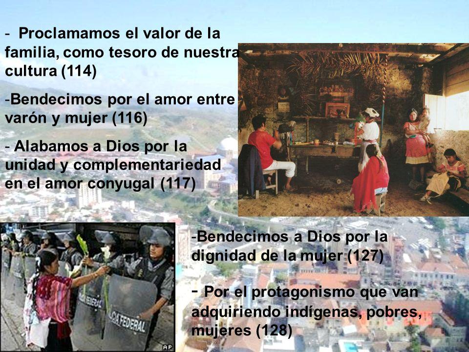 - Proclamamos el valor de la familia, como tesoro de nuestra cultura (114) -Bendecimos por el amor entre varón y mujer (116) - Alabamos a Dios por la