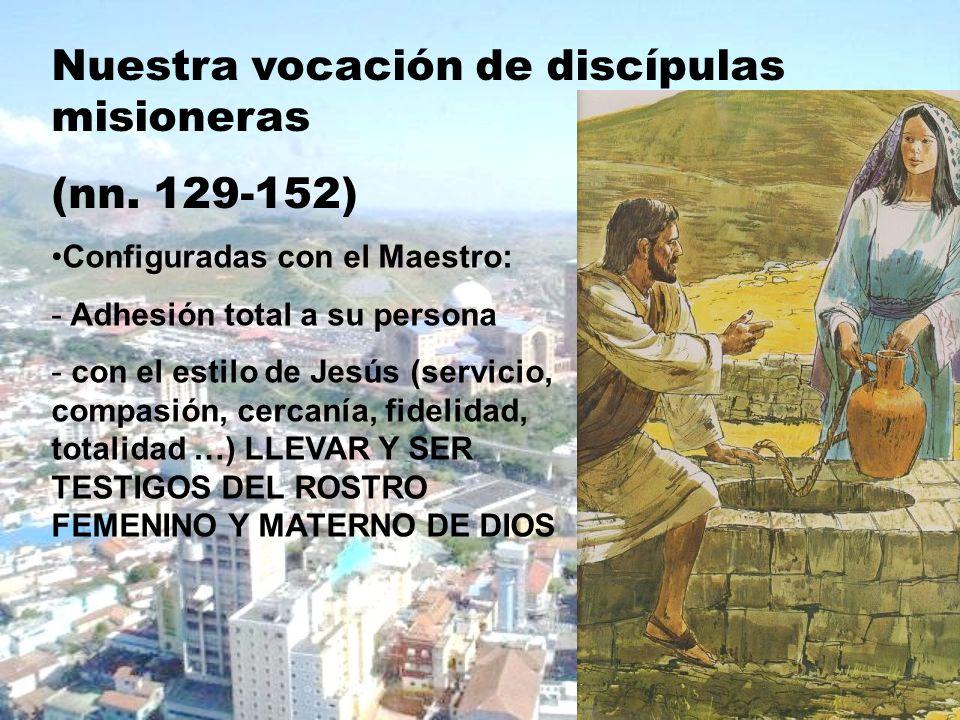 Nuestra vocación de discípulas misioneras (nn. 129-152) Configuradas con el Maestro: - Adhesión total a su persona - con el estilo de Jesús (servicio,