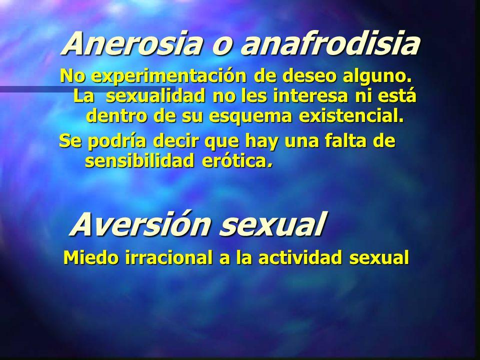 Anerosia o anafrodisia Anerosia o anafrodisia No experimentación de deseo alguno.