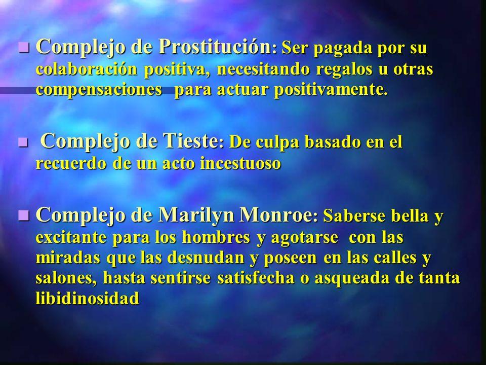 Complejo de Prostitución : Ser pagada por su colaboración positiva, necesitando regalos u otras compensaciones para actuar positivamente.