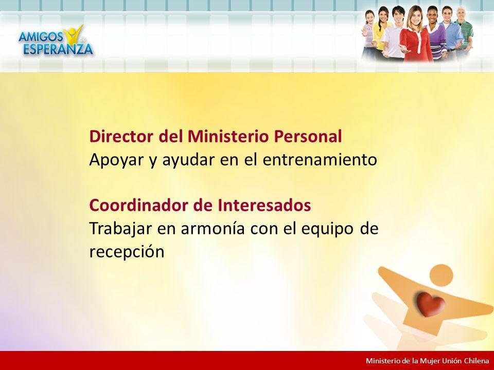 Ministerio de la Mujer Unión Chilena Director del Ministerio Personal Apoyar y ayudar en el entrenamiento Coordinador de Interesados Trabajar en armonía con el equipo de recepción
