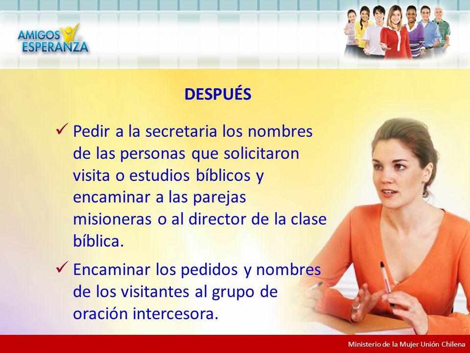 Ministerio de la Mujer Unión Chilena Pedir a la secretaria los nombres de las personas que solicitaron visita o estudios bíblicos y encaminar a las parejas misioneras o al director de la clase bíblica.
