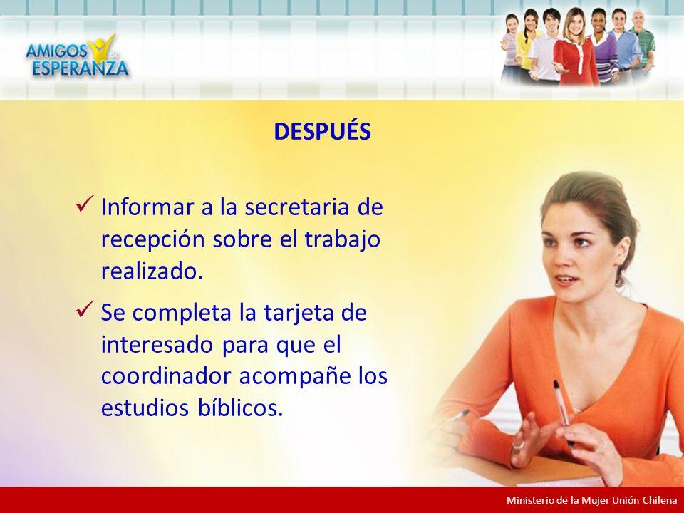 Ministerio de la Mujer Unión Chilena Informar a la secretaria de recepción sobre el trabajo realizado.