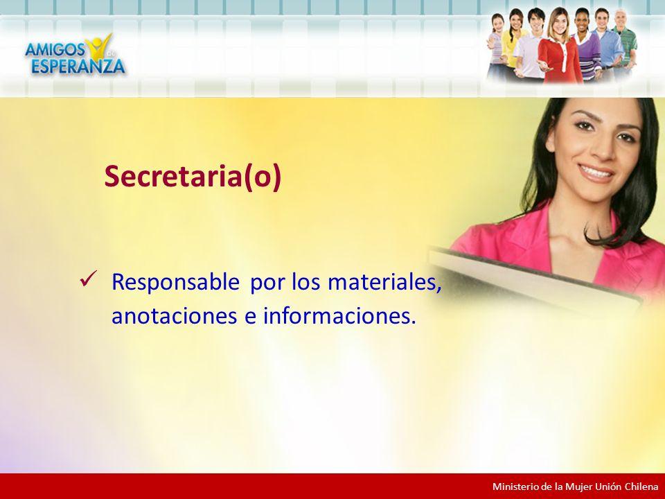 Ministerio de la Mujer Unión Chilena Secretaria(o) Responsable por los materiales, anotaciones e informaciones.