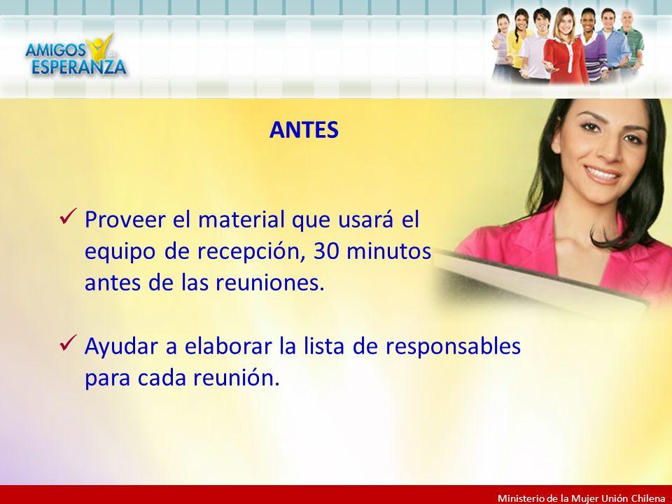 Ministerio de la Mujer Unión Chilena Proveer el material que usará el equipo de recepción, 30 minutos antes de las reuniones.