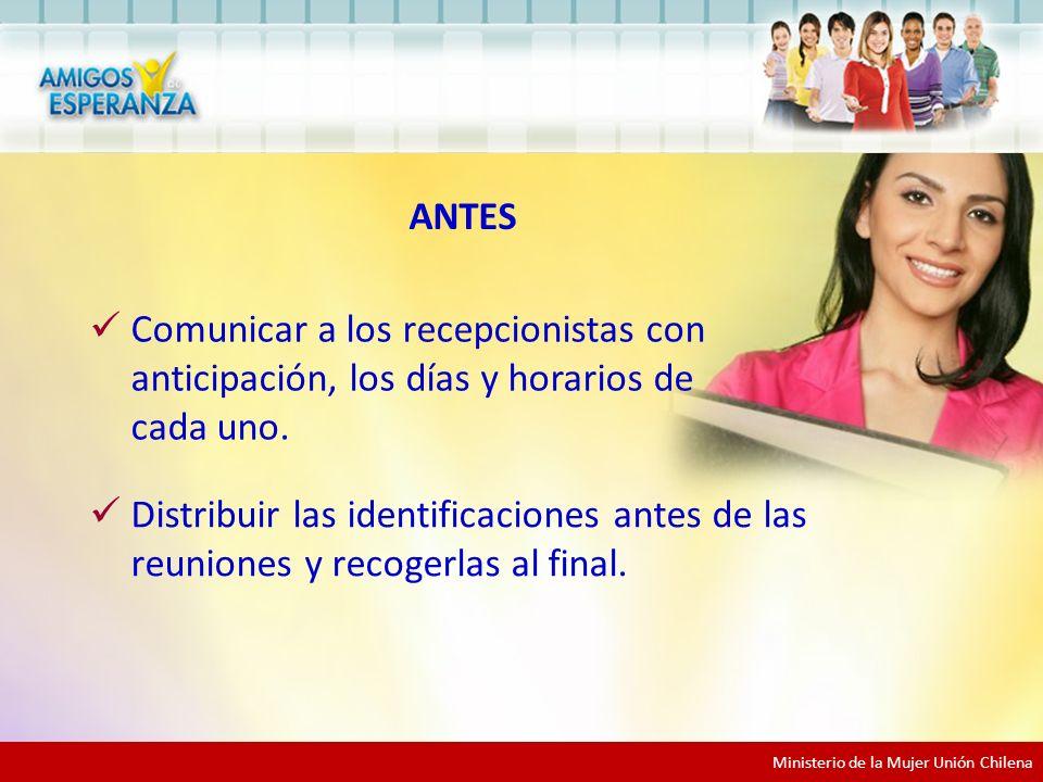 Ministerio de la Mujer Unión Chilena Comunicar a los recepcionistas con anticipación, los días y horarios de cada uno.