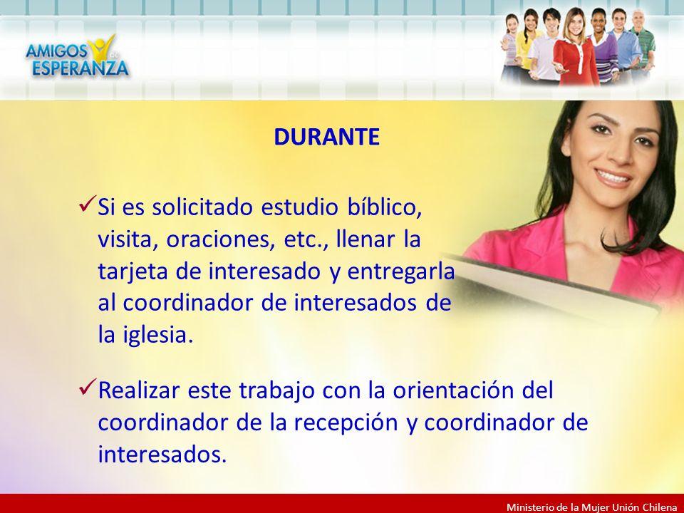 Ministerio de la Mujer Unión Chilena Si es solicitado estudio bíblico, visita, oraciones, etc., llenar la tarjeta de interesado y entregarla al coordinador de interesados de la iglesia.