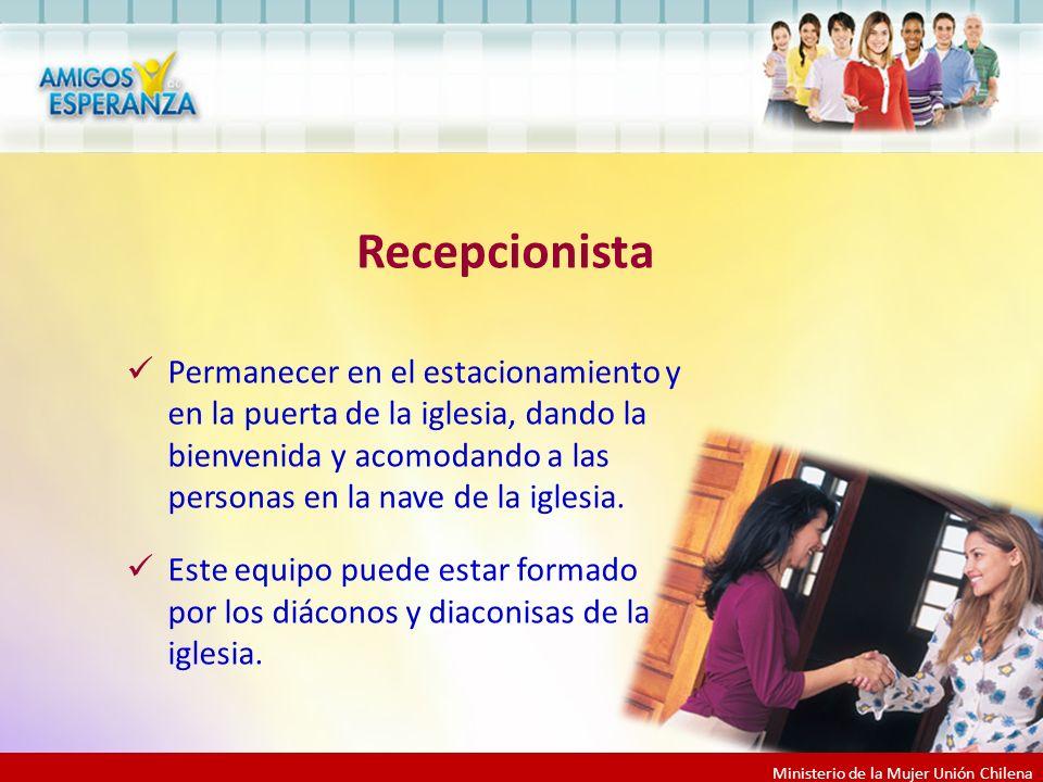 Ministerio de la Mujer Unión Chilena Permanecer en el estacionamiento y en la puerta de la iglesia, dando la bienvenida y acomodando a las personas en la nave de la iglesia.