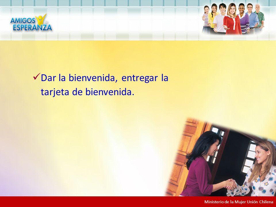 Ministerio de la Mujer Unión Chilena Dar la bienvenida, entregar la tarjeta de bienvenida.