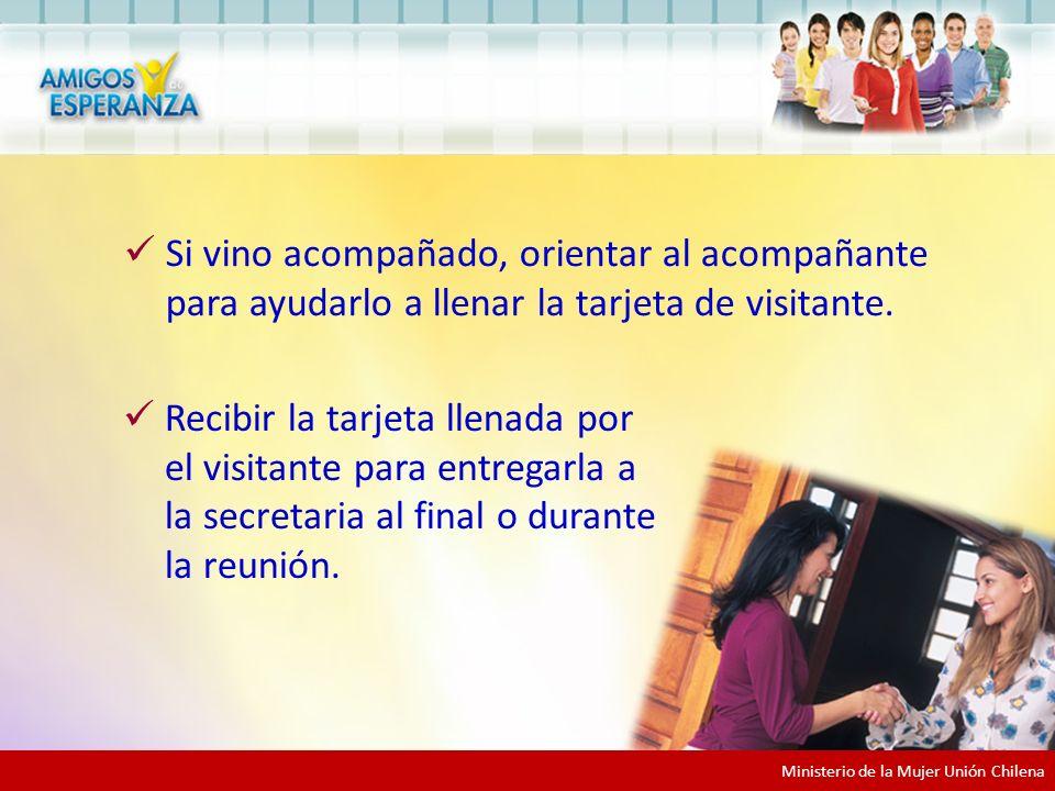 Ministerio de la Mujer Unión Chilena Si vino acompañado, orientar al acompañante para ayudarlo a llenar la tarjeta de visitante.