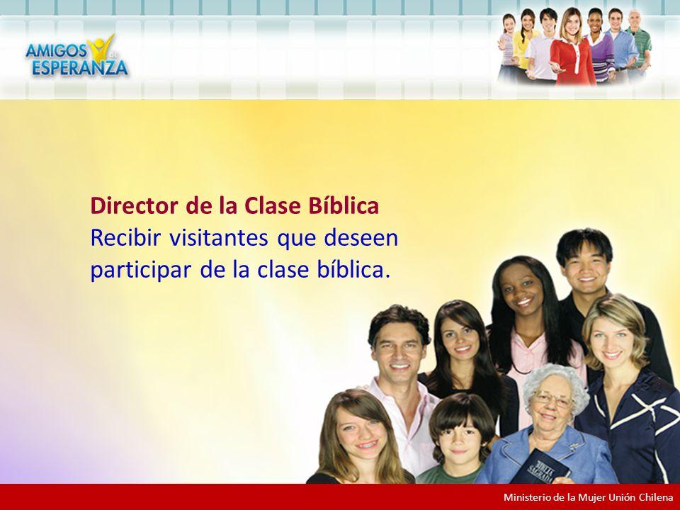 Diáconos y Diaconisas Participar como recepcionista Director de la Clase Bíblica Recibir visitantes que deseen participar de la clase bíblica.