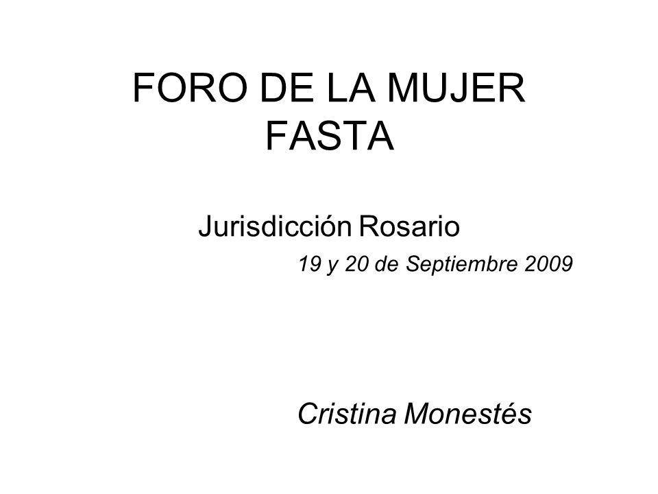 FORO DE LA MUJER FASTA Jurisdicción Rosario 19 y 20 de Septiembre 2009 Cristina Monestés