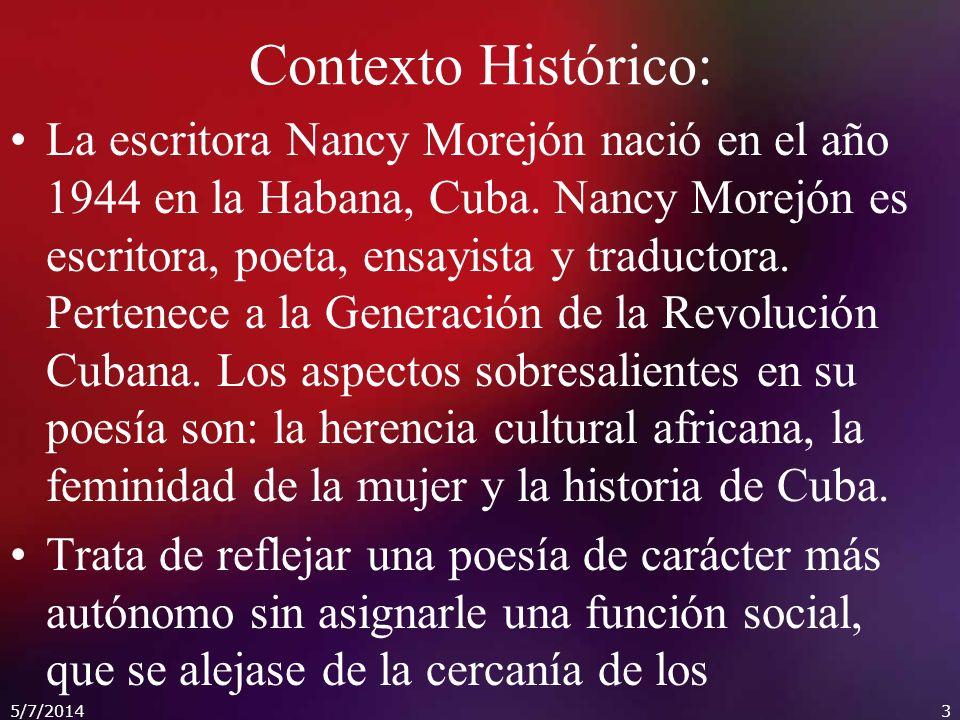 Contexto Histórico: La escritora Nancy Morejón nació en el año 1944 en la Habana, Cuba.