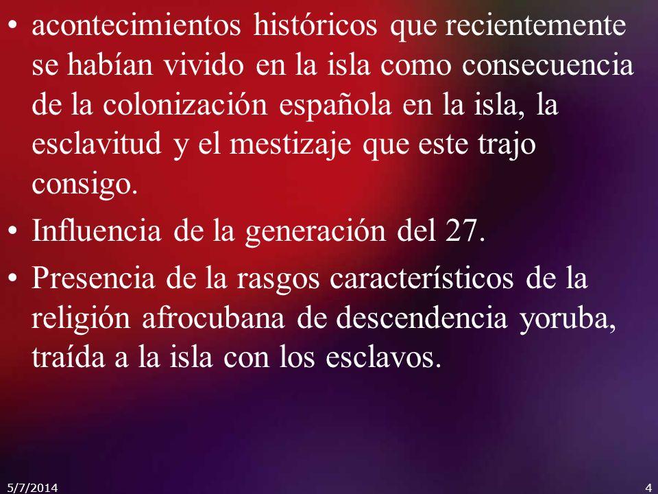 acontecimientos históricos que recientemente se habían vivido en la isla como consecuencia de la colonización española en la isla, la esclavitud y el mestizaje que este trajo consigo.