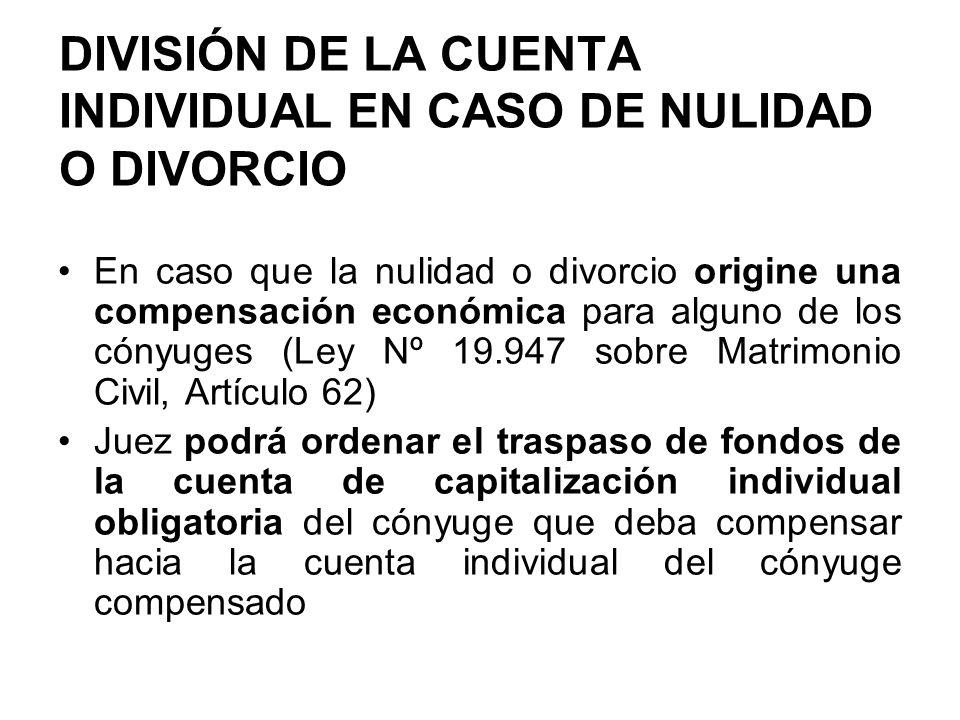 DIVISIÓN DE LA CUENTA INDIVIDUAL EN CASO DE NULIDAD O DIVORCIO En caso que la nulidad o divorcio origine una compensación económica para alguno de los