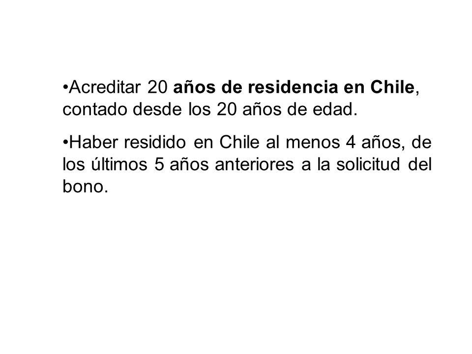 Acreditar 20 años de residencia en Chile, contado desde los 20 años de edad. Haber residido en Chile al menos 4 años, de los últimos 5 años anteriores