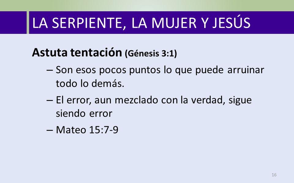 LA SERPIENTE, LA MUJER Y JESÚS 16 Astuta tentación (Génesis 3:1) – Son esos pocos puntos lo que puede arruinar todo lo demás.