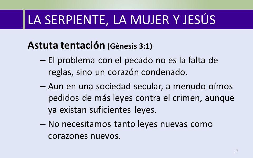 LA SERPIENTE, LA MUJER Y JESÚS 17 Astuta tentación (Génesis 3:1) – El problema con el pecado no es la falta de reglas, sino un corazón condenado.