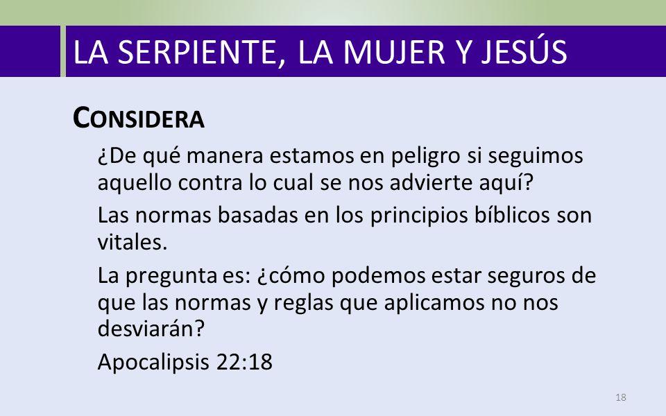 LA SERPIENTE, LA MUJER Y JESÚS 18 C ONSIDERA ¿De qué manera estamos en peligro si seguimos aquello contra lo cual se nos advierte aquí.