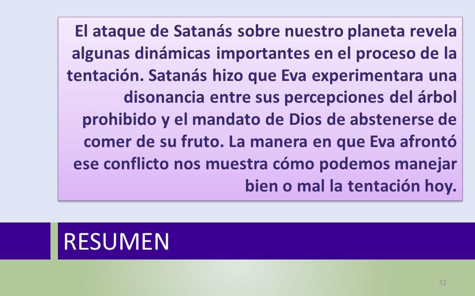 RESUMEN 32 El ataque de Satanás sobre nuestro planeta revela algunas dinámicas importantes en el proceso de la tentación.
