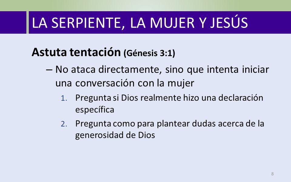 LA SERPIENTE, LA MUJER Y JESÚS 8 Astuta tentación (Génesis 3:1) – No ataca directamente, sino que intenta iniciar una conversación con la mujer 1.