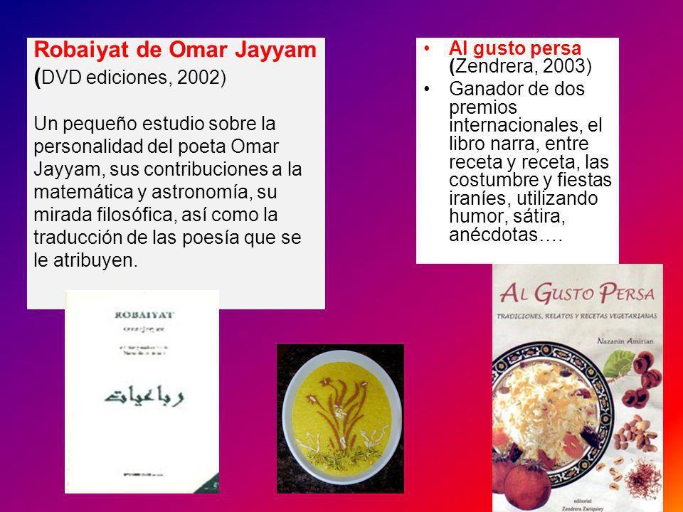Robaiyat de Omar Jayyam ( DVD ediciones, 2002) Un pequeño estudio sobre la personalidad del poeta Omar Jayyam, sus contribuciones a la matemática y as