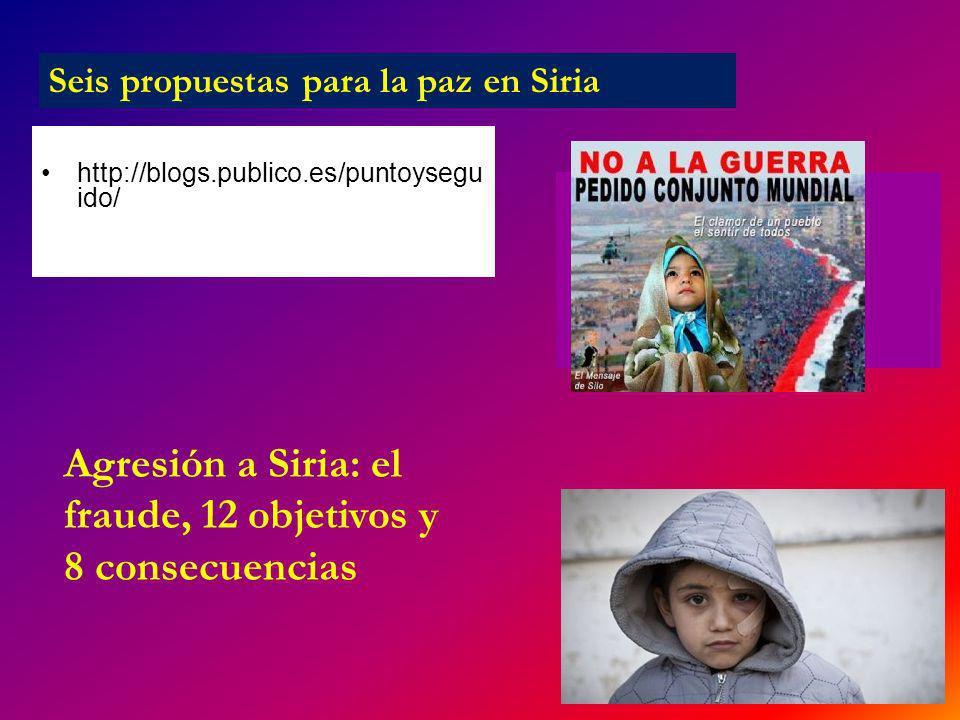 http://blogs.publico.es/puntoysegu ido/ / Seis propuestas para la paz en Siria Agresión a Siria: el fraude, 12 objetivos y 8 consecuencias