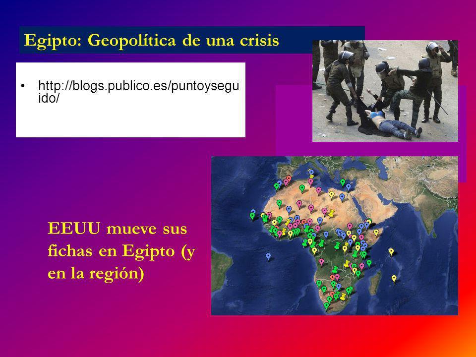http://blogs.publico.es/puntoysegu ido/ / Egipto: Geopolítica de una crisis EEUU mueve sus fichas en Egipto (y en la región)