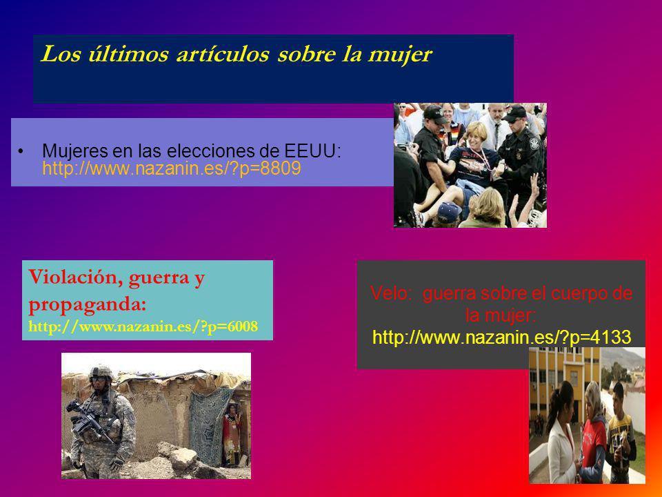 Mujeres en las elecciones de EEUU: http://www.nazanin.es/?p=8809 Velo: guerra sobre el cuerpo de la mujer: http://www.nazanin.es/?p=4133 Los últimos a