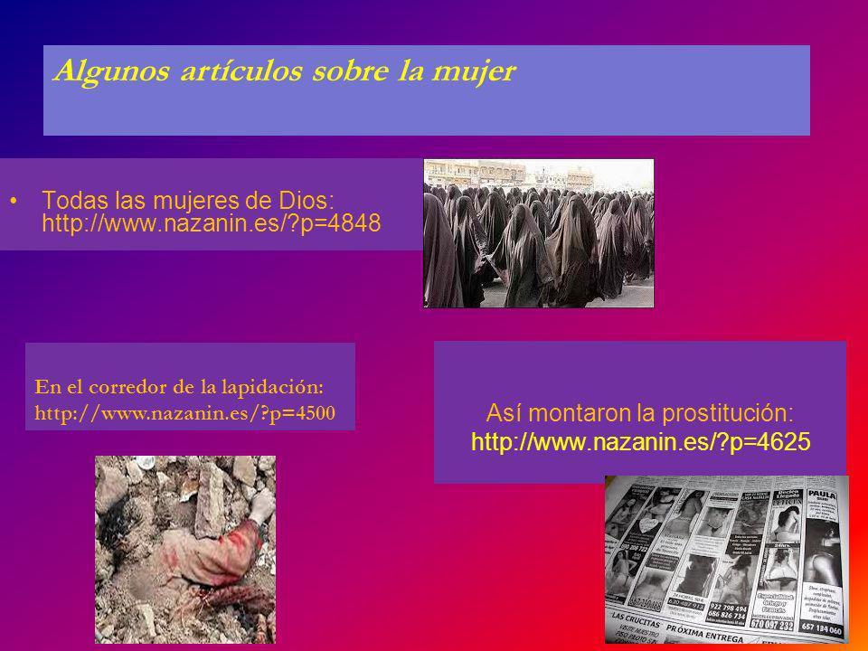 Todas las mujeres de Dios: http://www.nazanin.es/?p=4848 Así montaron la prostitución: http://www.nazanin.es/?p=4625 Algunos artículos sobre la mujer