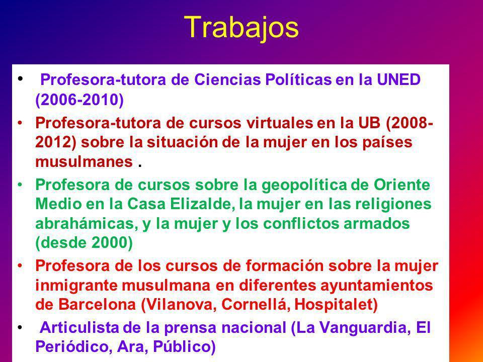 Trabajos Profesora-tutora de Ciencias Políticas en la UNED (2006-2010) Profesora-tutora de cursos virtuales en la UB (2008- 2012) sobre la situación d
