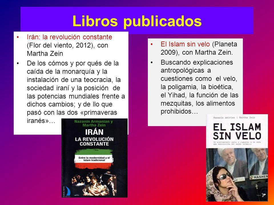 Libros publicados Irán: la revolución constante (Flor del viento, 2012), con Martha Zein De los cómos y por qués de la caída de la monarquía y la inst