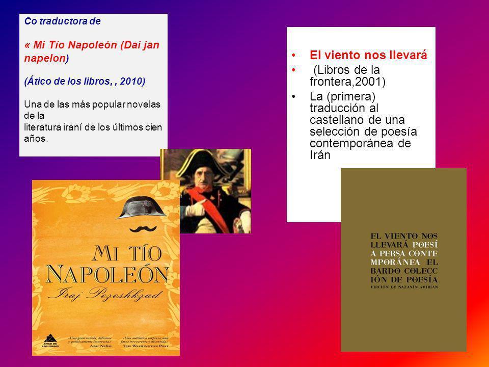 Co traductora de « Mi Tío Napoleón (Dai jan napelon ) (Ático de los libros,, 2010) Una de las más popular novelas de la literatura iraní de los último
