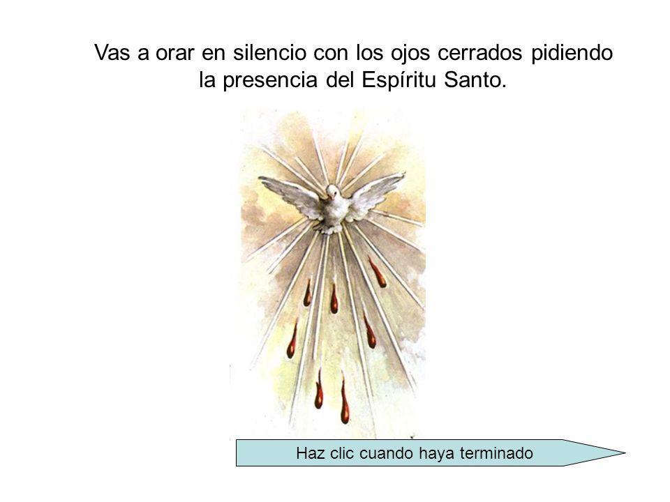 Vas a orar en silencio con los ojos cerrados pidiendo la presencia del Espíritu Santo.