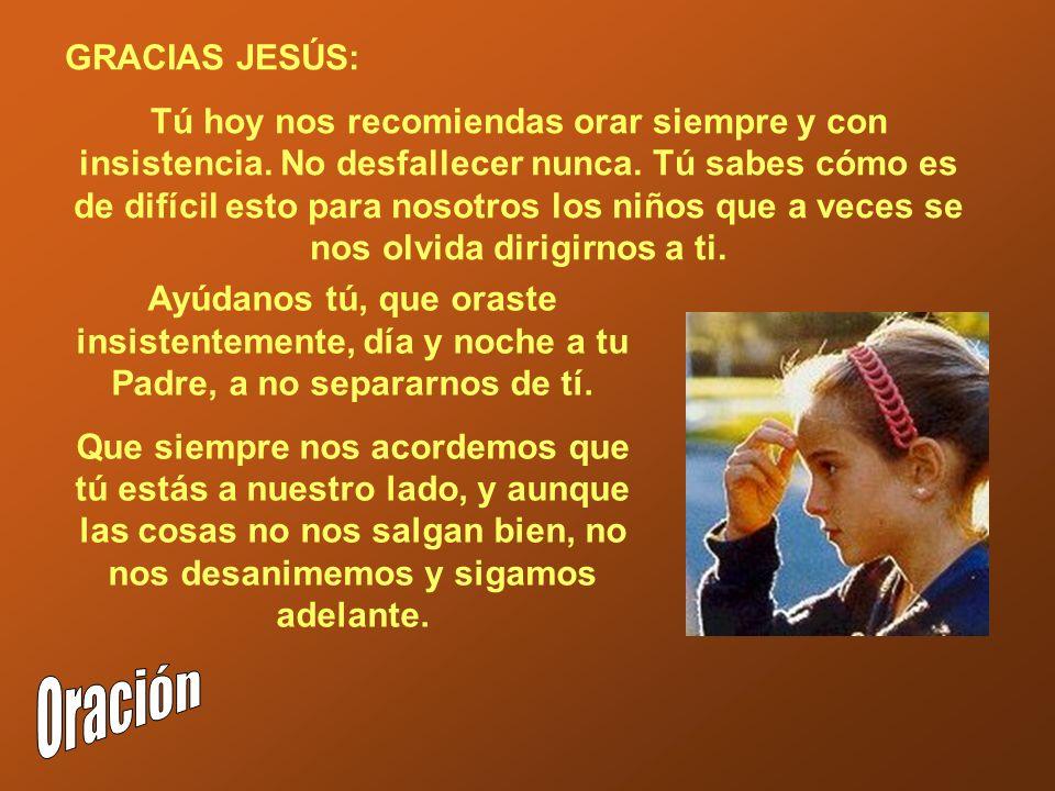 GRACIAS JESÚS: Tú hoy nos recomiendas orar siempre y con insistencia.