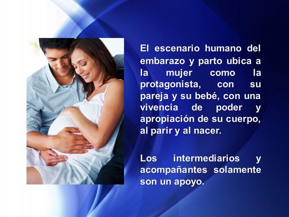 El escenario humano del embarazo y parto ubica a la mujer como la protagonista, con su pareja y su bebé, con una vivencia de poder y apropiación de su cuerpo, al parir y al nacer.