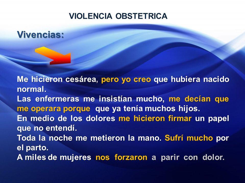 VIOLENCIA OBSTETRICA Vivencias: Me hicieron cesárea, pero yo creo que hubiera nacido normal.