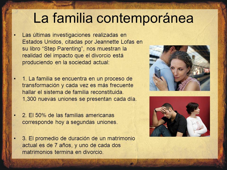 La familia contemporánea Las últimas investigaciones realizadas en Estados Unidos, citadas por Jeannette Lofas en su libro Step Parenting, nos muestra