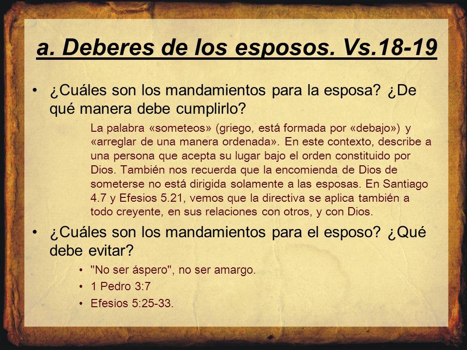 a. Deberes de los esposos. Vs.18-19 ¿Cuáles son los mandamientos para la esposa? ¿De qué manera debe cumplirlo? La palabra « someteos » (griego, est á