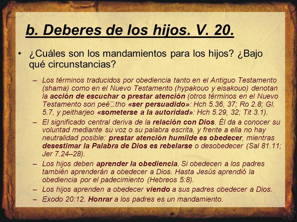 b. Deberes de los hijos. V. 20. ¿Cuáles son los mandamientos para los hijos? ¿Bajo qué circunstancias? –Los términos traducidos por obediencia tanto e
