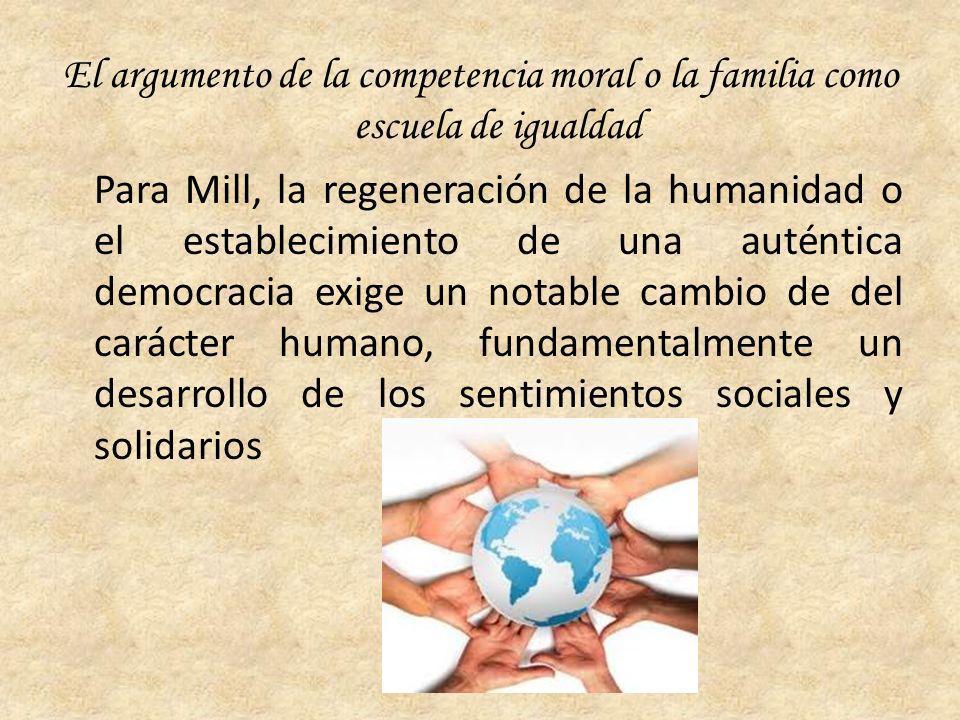 El argumento de la competencia moral o la familia como escuela de igualdad Para Mill, la regeneración de la humanidad o el establecimiento de una auté