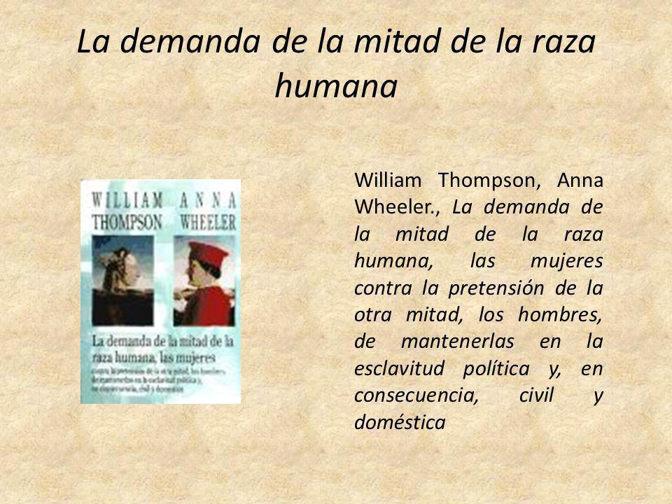 La demanda de la mitad de la raza humana William Thompson, Anna Wheeler., La demanda de la mitad de la raza humana, las mujeres contra la pretensión d