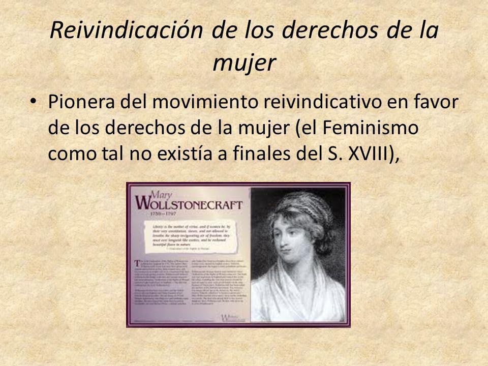 Reivindicación de los derechos de la mujer Pionera del movimiento reivindicativo en favor de los derechos de la mujer (el Feminismo como tal no existí